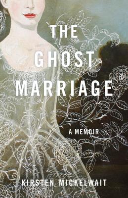 The Ghost Marriage: A Memoir