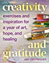 Creativity and Gratitude: Exercises and Inspiration for a Year of Art, Hope, and Healing