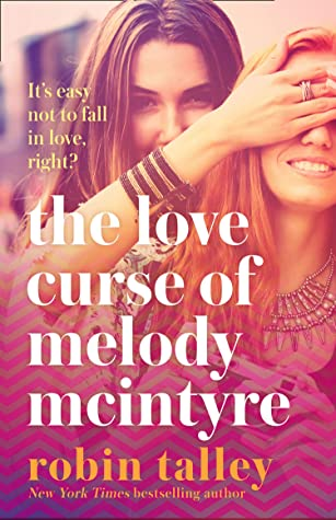 The Love Curse of Melody McIntyre: a hilarious and uplifting new LGBT romantic comedy from the bestselling Robin Talley