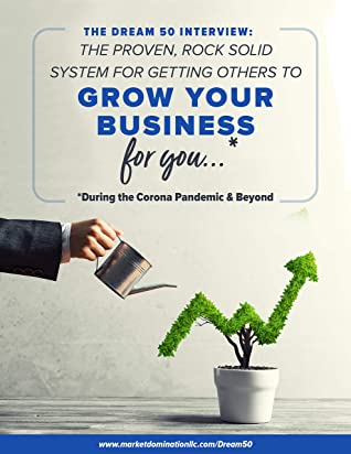 The Dream 50 Interview:: The Proven, Rock Solid System for Getting Others to Grow Your Business For You (Even if you've tried everything else in the industry and it's failed)!
