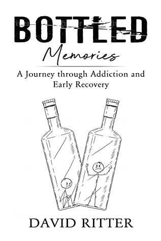 Bottled Memories: A Journey through Addiction and Early Recovery