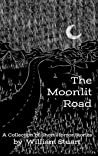 The Moonlit Road: A Collection of Short Horror Stories