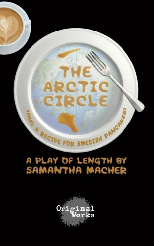 The Arctic Circle: (and a recipe for Swedish pancakes) Samantha Macher