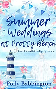 Summer Weddings at Pretty Beach: An utterly delightful, cosy, feel good romantic comedy book - the perfect Summer beach read.