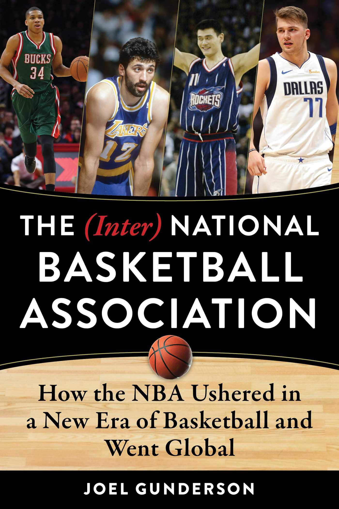 The (Inter) National Basketball Association: How the NBA Ushered in a New Era of Basketball and Went Global Joel Gunderson