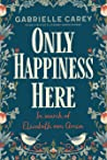 Only Happiness Here: In Search of Elizabeth von Arnim
