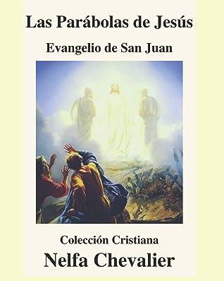 LAS PARÁBOLAS DE JESÚS-ILUSTRADA: EVANGELIO DE SAN JUAN-Colección Cristiana