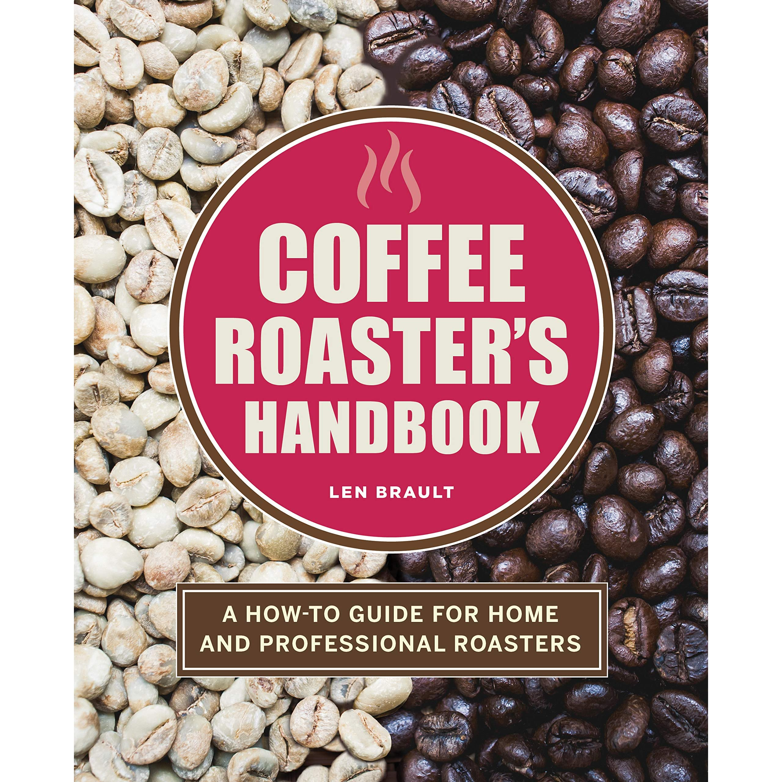 The Coffee Roaster S Handbook A How To Guide For Home And Professional Roasters By Len Brault