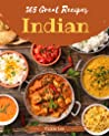 365 Great Indian Recipes: The Best Indian Cookbook that Delights Your Taste Buds