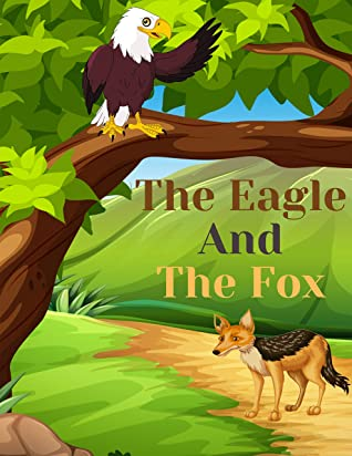 The Eagle And The Fox: Bedtime story, Fable Of The Eagle And The Fox, tales to help children fall asleep fast. Fables for Kids, Animal Short Stories, ... Book For Kids 2-4 Ages (The Eagle story 4)