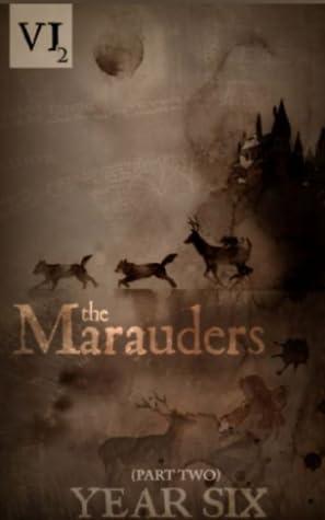 The Marauders: Year Six Part 2