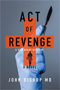 Act of Revenge: A Medical Thriller (A Doc Brady Mystery Book 3)
