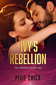 Ivy's Rebellion (Valladares Family Saga, #3)