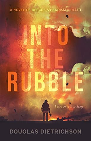Into the Rubble: A Novel of Rescue & Heroism in Haiti