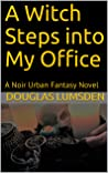A Witch Steps into My Office: A Noir Urban Fantasy Novel (Alexander Southerland, P.I. Book 2)