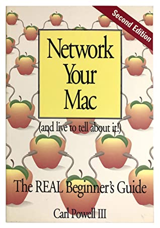 Network Your Mac (and live to tell about it): The REAL Beginner's Guide: The VERY Basics of networking computers, especially Macintosh (as of 1996)