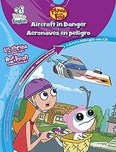 Disney English. Phineas y Ferb/ Phineas and Ferb. Aircraft in danger / Aeronaves en peligro. Nivel avanzado. Advanced level: Lectura bilingüe con CD. ... and English