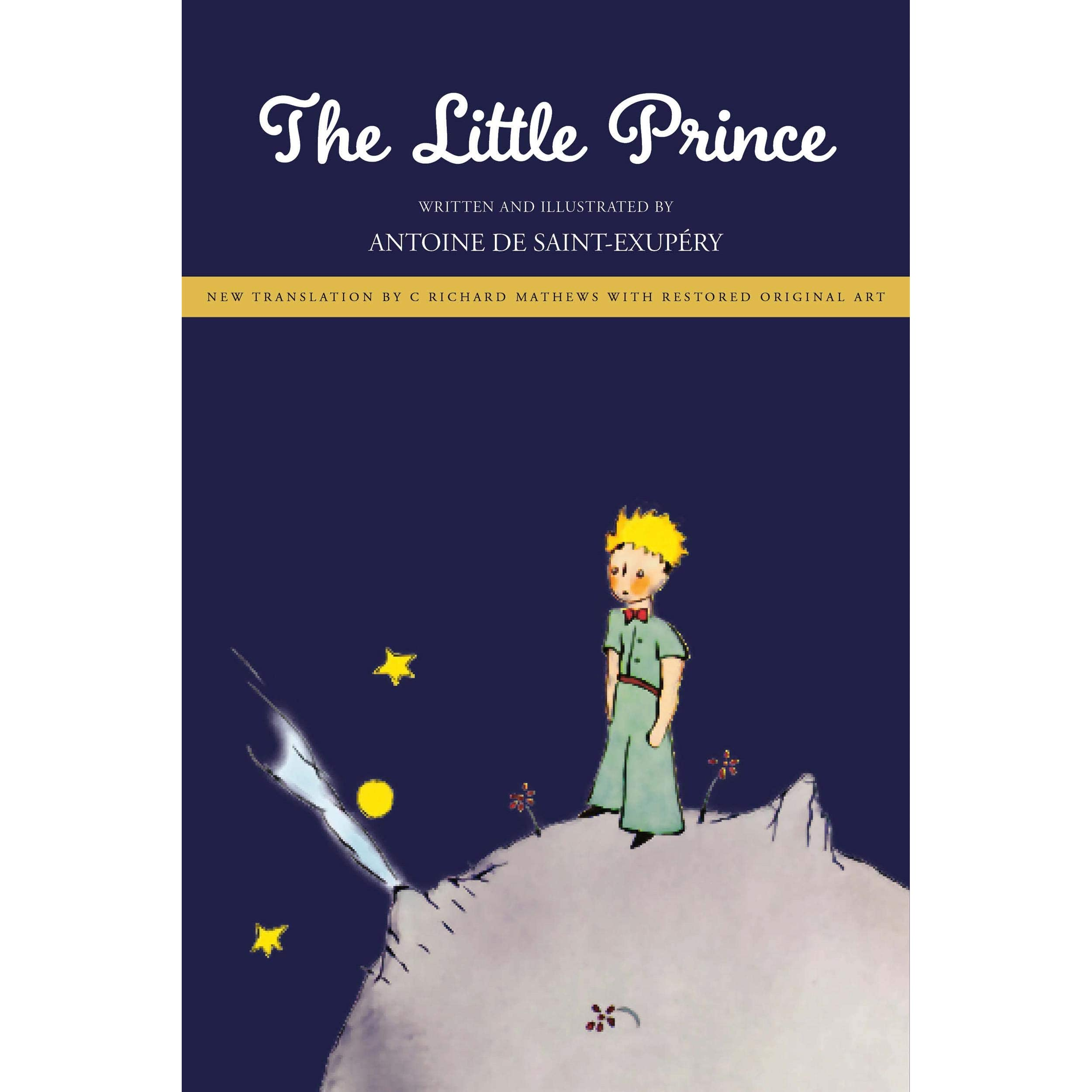The Little Prince New Translation By Richard Mathews With Restored Original Art By Antoine De Saint