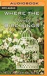 Where the Sweet Bird Sings: A Novel