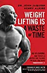 Weightlifting is a Waste of Time