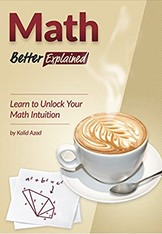Math, Better Explained by Kalid Azad