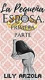 La Pequeña Esposa Mini-Serie. Volumen I by Lily Arzola
