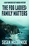 The Fog Ladies: Family Matters (A San Francisco Cozy Murder Mystery, #2)