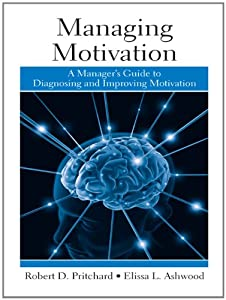 Managing Motivation: A Manager's Guide to Diagnosing and Improving Motivation: A Manager's Guide to Diagnosing and Improving Motivation