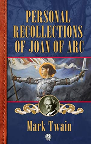 Mark Twain :Personal Recollections of Joan of Arc-Original Edition(Annotated)