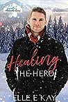 Healing the Hero (Heroes of Freedom Ridge #3)