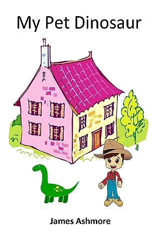 My Pet Dinosaur: Books for Kids, Bedtime Stories for Kids, Kindergarten, Preschool, Grade 1, Reading books, stories, Ages 3-5, Ages 6-8, learning, Nursery, Childrens, Kids, books, Level 1, readers
