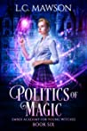 Politics of Magic (Ember Academy for Young Witches, #6)