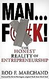 Man...F@#K!: The Honest Reality of Entrepreneurship