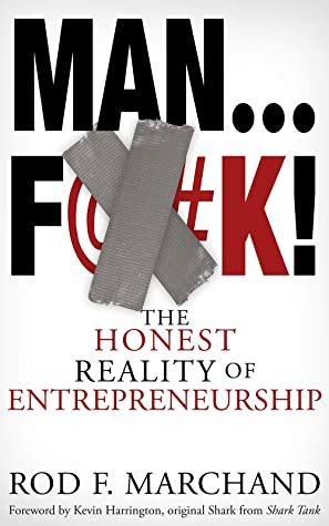 Man...F@#K!: The Honest Reality of Entrepreneurship
