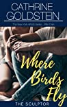 Where Birds Fly: The Sculptor (The New York Artists Series...After Dark, #1)