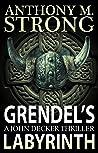 Grendel's Labyrinth: A Supernatural Horror Thriller (The John Decker Supernatural Thriller Series Book 4)
