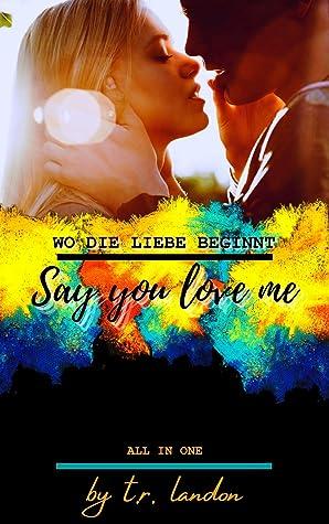 Say you love me: Wo die Liebe beginnt