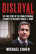 Disloyal: The True Story of the Former Personal Attorney to President Donald J. Trump