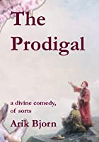 The Prodigal: a divine comedy, of sorts
