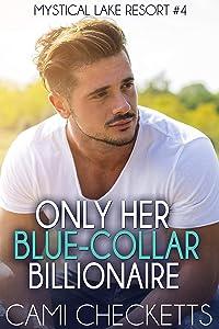 Only Her Blue-Collar Billionaire (Mystical Lake Resort #4)