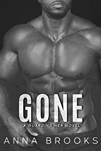Gone : A Brother's Best Friend Bodyguard Romance (Guarding Her Book 7)