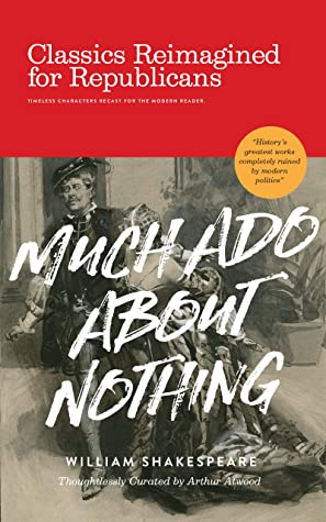 Much Ado About Nothing: Classics Reimagined for Republicans