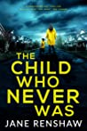 The Child Who Never Was: A psychological thriller with a twist you won't see coming