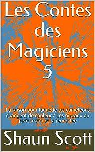 Les Contes des Magiciens 5: La raison pour laquelle les caméléons changent de couleur / Les oiseaux du petit matin et la jeune fée