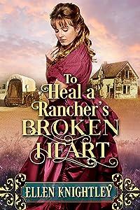 To Heal a Rancher's Broken Heart: A Historical Western Romance Book