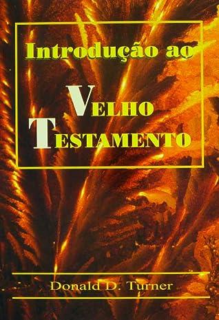Introdução ao Velho Testamento by Donald D. Turner