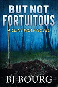 But Not Fortuitous: A Clint Wolf Novel (Clint Wolf Mystery Series Book 16)