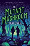 The Mutant Mushroom Takeover (A Maggie and Nate Mystery)