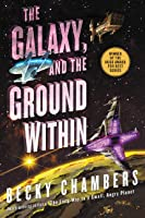 The Galaxy, and the Ground Within (Wayfarers, #4)