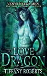 To Love a Dragon (Venys Needs Men; Wild Dragons #2)
